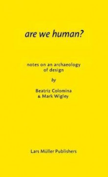 Are We Human? Notes on an Archeology of Design av Beatriz Colomina og Mark Wigley (Heftet)