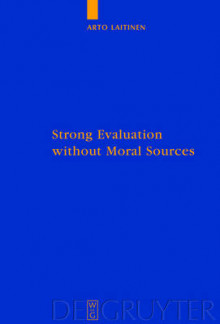 Strong Evaluation without Moral Sources av Arto Laitinen (Innbundet)