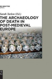 The Archaeology of Death in Post-Medieval Europe av Sarah Tarlow (Innbundet)