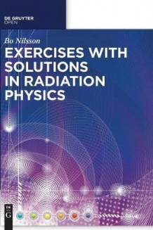Exercises with Solutions in Radiation Physics av Bo N. Nilsson (Innbundet)