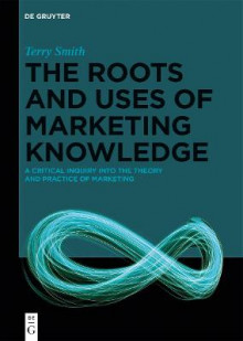 The Roots and Uses of Marketing Knowledge av Terry Smith (Innbundet)