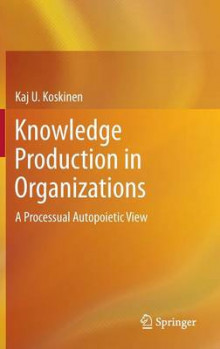 Knowledge Production in Organizations av Kaj U. Koskinen (Innbundet)