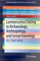 Luminescence Dating in Archaeology, Anthropology, and Geoarchaeology av James Feathers, Jim Feathers, Annette Kadereit, Sheng-Hua Li, Ioannis Liritzis, Ashok Singhvi, Gunther A. Wagner, Rudolf Wagner og Nikolaos Zacharias (Heftet)