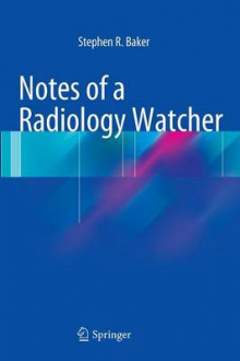Notes of a Radiology Watcher av Stephen R. Baker (Innbundet)