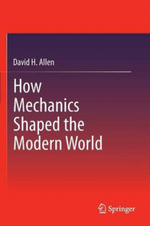 How Mechanics Shaped the Modern World av David H. Allen (Heftet)