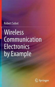 Wireless Communication Electronics by Example av Robert Sobot (Innbundet)
