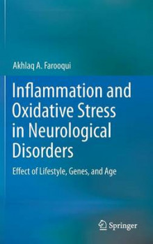 Inflammation and Oxidative Stress in Neurological Disorders av Akhlaq A. Farooqui (Innbundet)