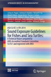 ASA S3/SC1.4 TR-2014 Sound Exposure Guidelines for Fishes and Sea Turtles: A Technical Report prepared by ANSI-Accredited Standards Committee S3/SC1 and registered with ANSI av Soraya Bartol, Thomas J. Carlson, Sheryl Coombs, William T. Ellison, Richard R. Fay, Roger L. Gentry, Michele B. Halvorsen, Anthony D. Hawkins, David A. Mann og Arthur N. Popper (Heftet)