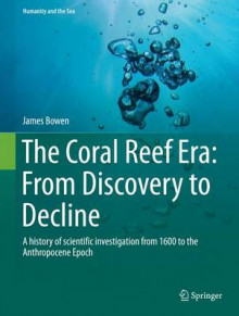 The Coral Reef Era: from Discovery to Decline av James Bowen (Innbundet)