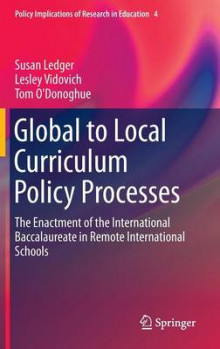 Global to Local Curriculum Policy Processes av Susan Ledger, Lesley Vidovich og Tom O'Donoghue (Innbundet)