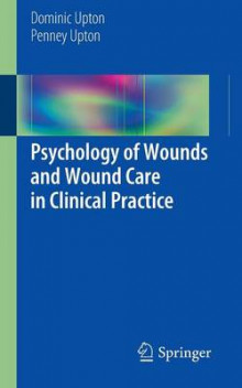 Psychology of Wounds and Wound Care in Clinical Practice av Dominic Upton og Penney Upton (Heftet)