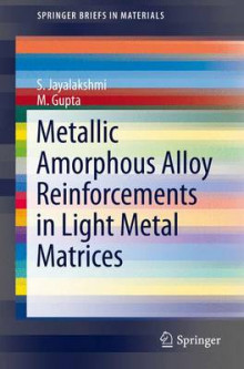 Metallic Amorphous Alloy Reinforcements in Light Metal Matrices av S. Jayalakshmi og M. Gupta (Heftet)