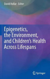 Omslag - Epigenetics, the Environment, and Children's Health Across Lifespans 2016
