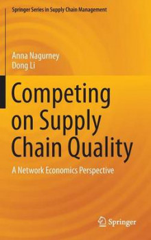 Competing on Supply Chain Quality 2017 av Anna Nagurney og Dong Li (Innbundet)