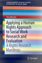 Applying a Human Rights Approach to Social Work Research and Evaluation av Tina Maschi (Heftet)