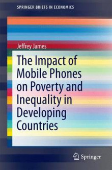 The Impact of Mobile Phones on Poverty and Inequality in Developing Countries 2016 av Jeffrey James (Heftet)