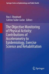 Omslag - The Objective Monitoring of Physical Activity: Contributions of Accelerometry to Epidemiology, Exercise Science and Rehabilitation 2016
