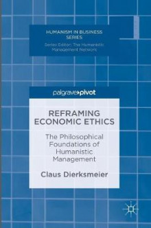 Reframing Economic Ethics 2016 av Claus Dierksmeier (Innbundet)