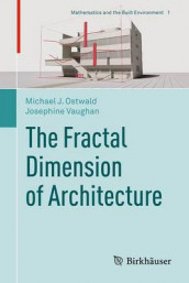 The Fractal Dimension of Architecture av Michael J. Ostwald og Josephine Vaughan (Innbundet)