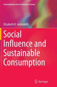 Social Influence and Sustainable Consumption av Elizabeth B. Goldsmith (Heftet)