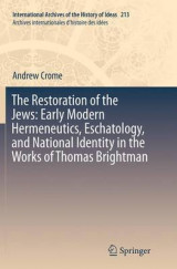 Omslag - The Restoration of the Jews: Early Modern Hermeneutics, Eschatology, and National Identity in the Works of Thomas Brightman