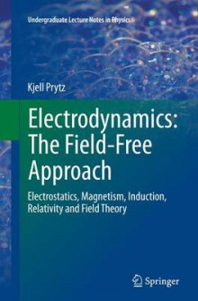 Electrodynamics: The Field-Free Approach av Kjell Prytz (Heftet)