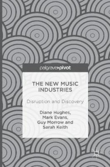 The New Music Industries 2016 av Diane Hughes, Sarah Keith, Mark Evans og Guy Morrow (Innbundet)