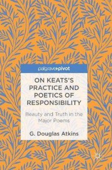 On Keats's Practice and Poetics of Responsibility 2017 av G. Douglas Atkins (Innbundet)