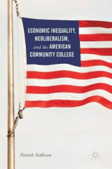 Omslag - Economic Inequality, Neoliberalism, and the American Community College 2017