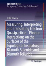 Omslag - Measuring, Interpreting and Translating Electron Quasiparticle - Phonon Interactions on the Surfaces of the Topological Insulators Bismuth Selenide and Bismuth Telluride