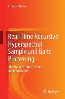 Real-Time Recursive Hyperspectral Sample and Band Processing av Chein-I Chang (Innbundet)