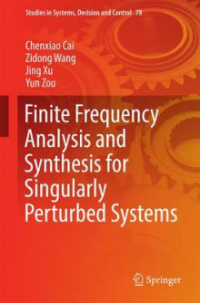 Finite Frequency Analysis and Synthesis for Singularly Perturbed Systems 2017 av Zidong Wang, Jing Xu, Chenxiao Cai og Yun Zou (Innbundet)