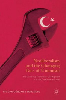 Neoliberalism and the Changing Face of Unionism 2017 av Efe Can Gurcan (Innbundet)