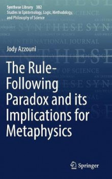 The Rule-Following Paradox and its Implications for Metaphysics av Jody Azzouni (Innbundet)