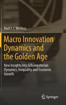 Macro Innovation Dynamics and the Golden Age 2016 av Paul J. J. Welfens (Innbundet)