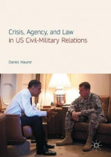 Omslag - Crisis, Agency, and Law in US Civil-Military Relations