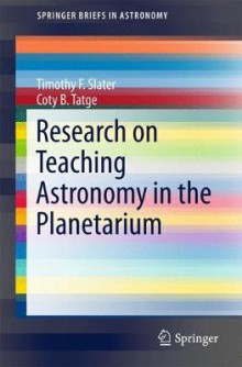 Research on Teaching Astronomy in the Planetarium av Timothy F. Slater og Coty B. Tatge (Heftet)