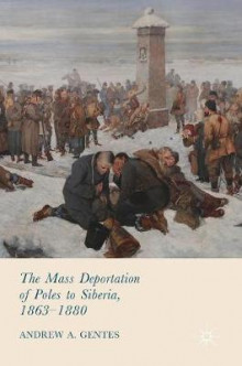 The Mass Deportation of Poles to Siberia, 1863-1880 av Andrew A. Gentes (Innbundet)