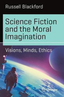Science Fiction and the Moral Imagination av Russell Blackford (Heftet)