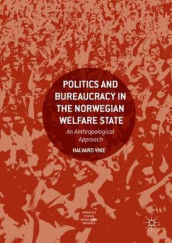 Politics and Bureaucracy in the Norwegian Welfare State av Halvard Vike (Innbundet)