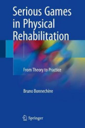 Serious Games in Physical Rehabilitation av Bruno Bonnechere (Innbundet)