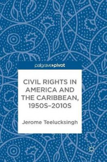Civil Rights in America and the Caribbean, 1950s-2010s av Jerome Teelucksingh (Innbundet)