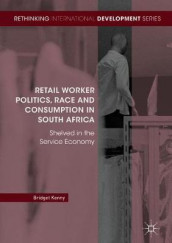 Retail Worker Politics, Race and Consumption in South Africa av Bridget Kenny (Innbundet)