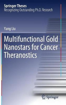 Multifunctional Gold Nanostars for Cancer Theranostics av Yang Liu (Innbundet)