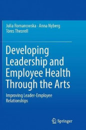Developing Leadership and Employee Health Through the Arts av Anna Nyberg, Julia Romanowska og Tores Theorell (Heftet)
