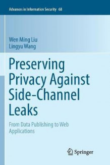 Preserving Privacy Against Side-Channel Leaks av Wen Ming Liu og Lingyu Wang (Heftet)