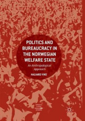 Politics and Bureaucracy in the Norwegian Welfare State av Halvard Vike (Heftet)