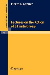 Lectures on the Action of a Finite Group av Pierre E. Conner (Heftet)