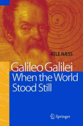 Galileo Galilei - When the World Stood Still av Atle Naess (Innbundet)