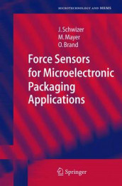 Force Sensors for Microelectronic Packaging Applications av Oliver Brand, Michael Mayer og Jurg Schwizer (Innbundet)